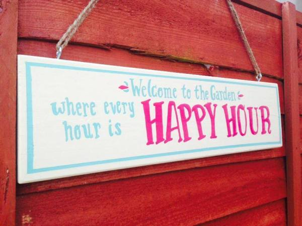 'Welcome to the Garden, where every hour is Happy Hour' Painted Sign. March 2014